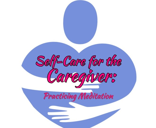 Practicing Meditation: Caregiver Self-Care